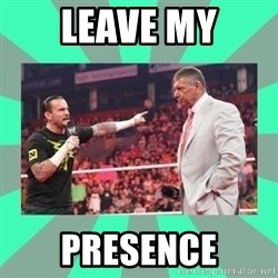 CM Punk Apologize! - LEAVE MY PRESENCE