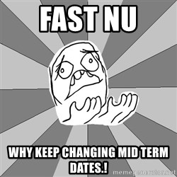 Whyyy??? - Fast Nu  Why Keep Changing Mid Term Dates.!