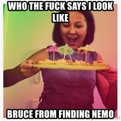 Typical_Ksyusha - WHO THE FUCK SAYS I LOOK LIKE BRUCE FROM FINDING NEMO