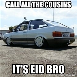 treiquilimei - CALL ALL THE COUSINS  IT'S EID BRO