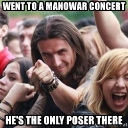 Ridiculously Photogenic Metalhead - went to a Manowar Concert  He's the only poser there