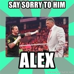CM Punk Apologize! - SAY SORRY TO HIM  ALEX