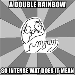 Whyyy??? - A DOUBLE RAINBOW  SO INTENSE WAT DOES IT MEAN