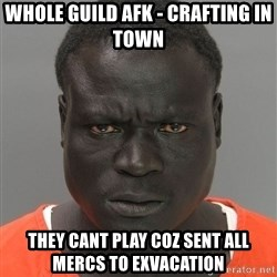 Jailnigger - whole guild afk - crafting in town they cant play coz sent all mercs to exvacation