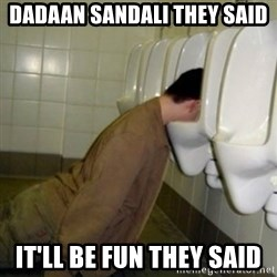 drunk meme - Dadaan Sandali they said it'll be fun they said