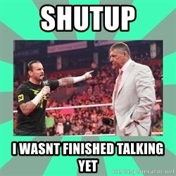 CM Punk Apologize! - shutup  i wasnt finished talking yet