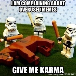 Beating a Dead Horse stormtrooper - I AM COMPLAINING ABOUT OVERUSED MEMES GIVE ME KARMA