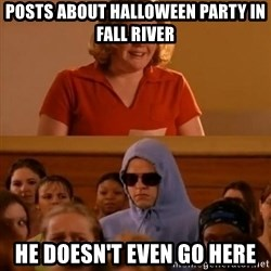 She Doesn't Even Go Here! - Posts about Halloween party in fall river he doesn't even go here