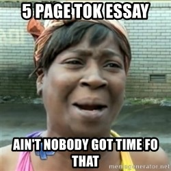 Ain't Nobody got time fo that - 5 page tok essay ain't nobody got time fo that