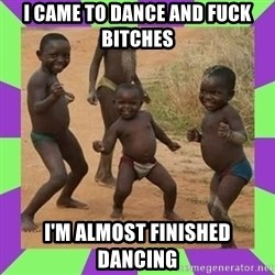 african kids dancing - I CAME TO DANCE AND FUCK BITCHES I'M ALMOST FINISHED DANCING