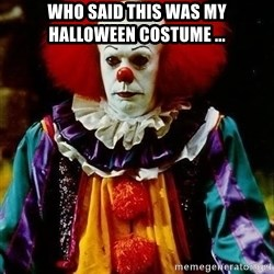 it clown stephen king - who said this was my halloween costume ...