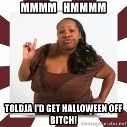 Sassy Black Woman - Mmmm   hmmmm Toldja I'd get hallOween off bitch!
