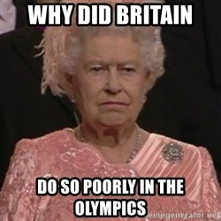 the queen olympics - WHY DID BRITAIN  DO SO POORLY IN THE OLYMPICS