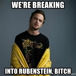 Jesse Pinkman - We're BReaking Into RubensteiN, Bitch