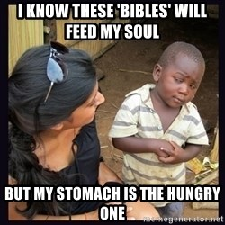 Skeptical third-world kid - i know these 'bibles' will feed my soul but my stomach is the hungry one