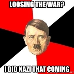 Advice Hitler - loosing the war? i did nazi that coming