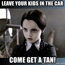 Vandinha Depressao - leave your kids in the car come get a tan!