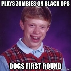 Bad Luck Brian - PLAYS ZOMBIES ON BLACK OPS DOGS FIRST ROUNd