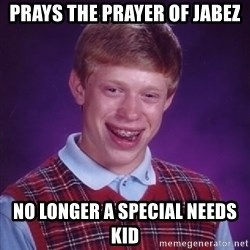 Bad Luck Brian - prays the prayer of jabez no longer a special needs kid