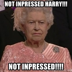 the queen olympics - NOT INPRESSED HARRY!!! NOT INPRESSED!!!!