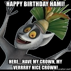 King Julian Madagascar - Happy Birthday HAMI! Here....have my crown, my verrrry nice crown!