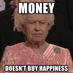 the queen olympics - MONEY DOESN'T BUY HAPPINESS