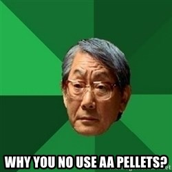 chinese dad meme - Why you NO use AA Pellets?