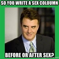 Mr.Big - So you write a sex coloumn before or after sex?