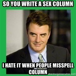 Mr.Big - So you write a sex column I hate it when people misspell column