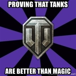 World of Tanks - Proving that tanks are better than magic