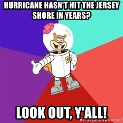 Sandy Spongebob - Hurricane hasn't hit the Jersey shore in years? Look out, y'all!