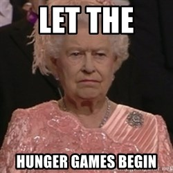 the queen olympics - LET THE  HUNGER GAMES BEGIN
