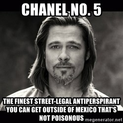 Brad Pitt Chanel - Chanel no. 5 The finest street-legal antiperspirant you can get outside of Mexico that's not poisonous