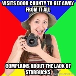 typical_tourist - visits door county to get away from it all complains about the lack of starbucks