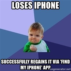 Success Kid - Loses iphone SUCCESSFULLY regains it via 'find my iphone' app