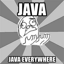 Whyyy??? - Java Java everywhere