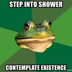 Foul Bachelor Frog - step into shower contemplate existence