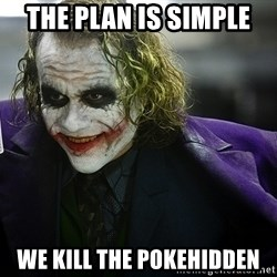 joker - THE PLAN IS SIMPLE WE KILL THE POKEHIDDEN