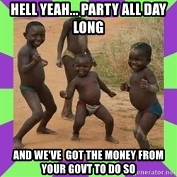 african kids dancing - Hell yeah... party all day long  And we've  got the money from your govt to do so