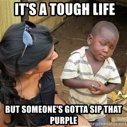 skeptical black kid -  it's a tough life  but someone's gotta sip that purple