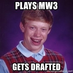 Bad Luck Brian - plays mw3 gets drafted
