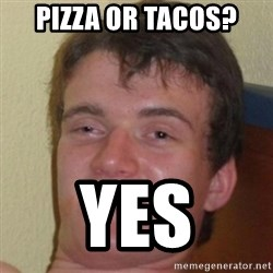 10guy - PIZZA OR TACOS? YES