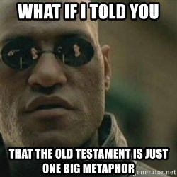 Scumbag Morpheus - What if I told you that the old testament is just one big metaphor