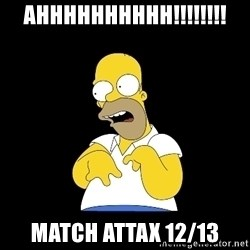 look-marge - AHHHHHHHHHH!!!!!!!! MATCH ATTAX 12/13