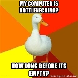 Technologically Impaired Duck - my computer is bottlenecking? how long before its empty?