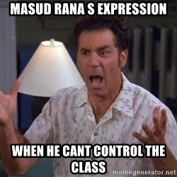 Kramer - masud rana s expression when he cant control the class
