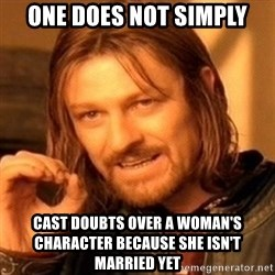 One Does Not Simply - one does not simply cast doubts over a woman's character because she isn't married yet