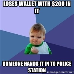 Success Kid - loses wallet with $200 in it someone hands it in to police station