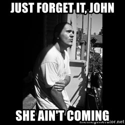Luka Car - JUST FORGET IT, JOHN SHE AIN'T COMING