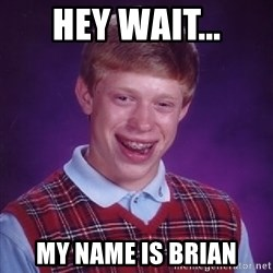 Bad Luck Brian - hey wait... my name is brian
